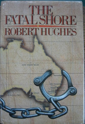 Image for The Fatal Shore: a history of the transportation of convicts to Australia, 1787-1868.