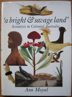 Image for A Bright & Savage Land : scientists in colonial Australia.
