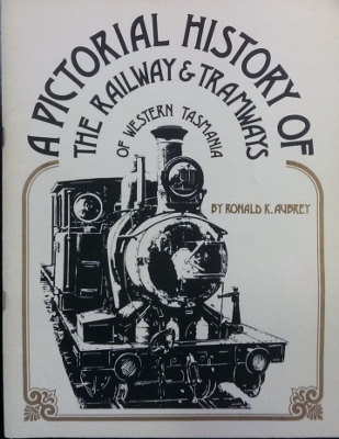 Image for A Pictorial History of the Railways and Tramways of Western Tasmania.