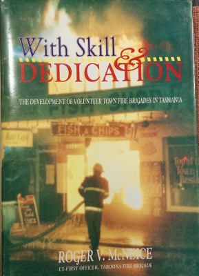 Image for With Skill & Dedication : the development of volunteer town fire brigades in Tasmania.
