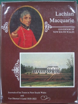 Image for Lachlan Macquarie, Governor of New South Wales. Journals of his tours in New South Wales and Van Diemen's Land 1810-1822.