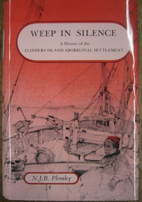 Image for Weep in Silence : a history of the Flinders Island Aboriginal Settlement with the Flinders Island Journal of George Augustus Robinson 1835-1839.
