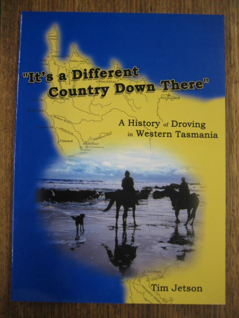 Image for It's a Different Country Down There: a history of droving in Western Tasmania.