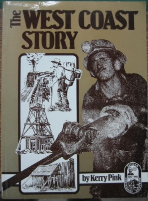 Image for The West Coast Story.  A History of Western Tasmania and its mining fields.