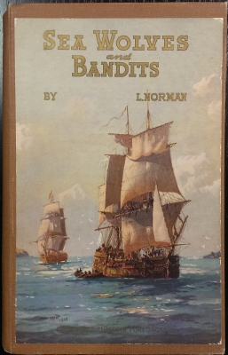 Image for Sea Wolves and Bandits : sealing, whaling, smuggling and piracy, wild men of Van Diemen's Land, bushrangers and bandits, wrecks and wreckers.