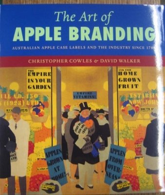Image for The Art of Apple Branding : Australian apple case labels and the industry since 1788.