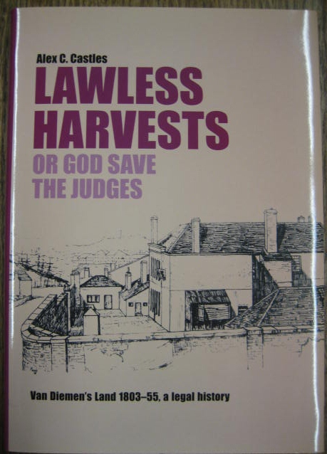 Image for Lawless Harvests, or God Save the Judges. Van Diemen's Land 1803-55 : a legal history.