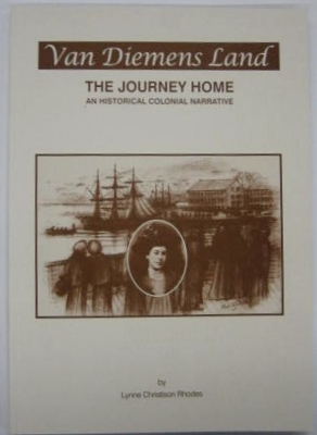 Van Diemens Land : the journey home. An historical colonial narrative.