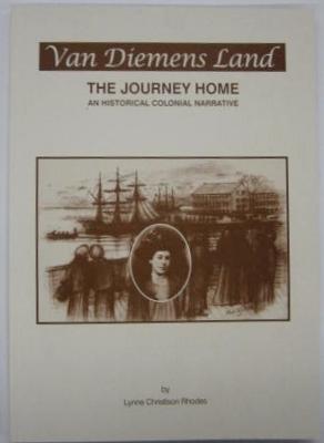 Van Diemens Land : the journey home. An historical colonial narrative.