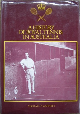 Image for A History of Royal Tennis in Australia.