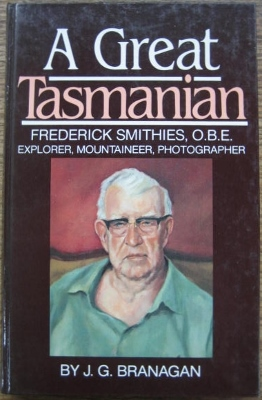 Image for Frederick Smithies, O.B.E., explorer, mountaineer, photographer : a great Tasmanian.