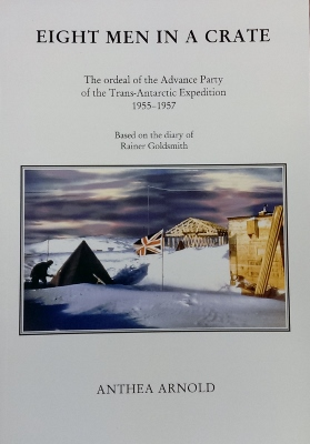 Eight Men in a Crate : the ordeal of the advance party of the Trans-Antarctic Expedition 1955-57. Based on the diary kept by Rainer Goldsmith, Medical Officer, Veterinary Surgeon and Dentist.