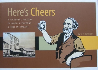 Image for Here's Cheers : a pictorial history of hotels, taverns and inns of Hobart.