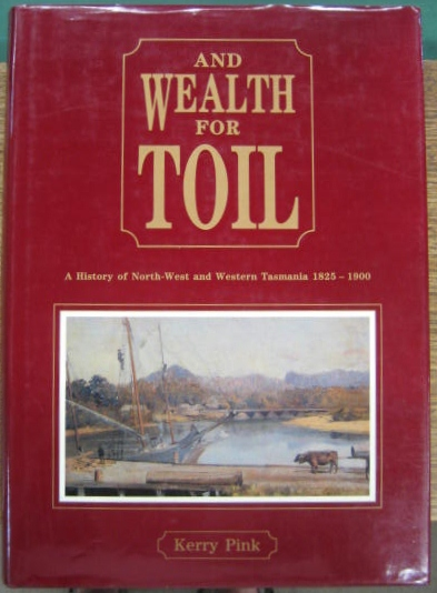Image for And Wealth for Toil : a history of north-west and western Tasmania 1825-1900.