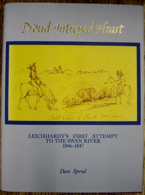 Image for Proud Intrepid Heart : Leichhardt's first attempt to the Swan River 1846-1847.