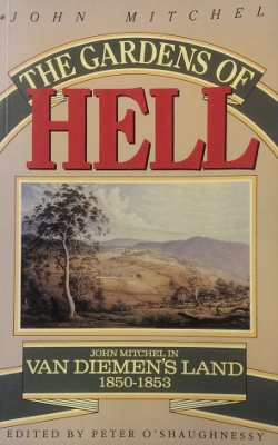 Image for The Gardens of Hell: John Mitchel in Van Diemen's Land 1850-1853.