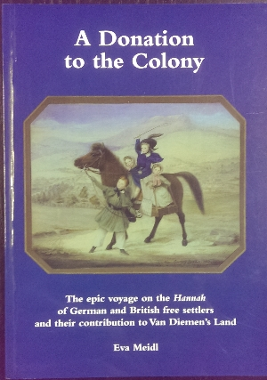 Image for A Donation to the Colony : the epic voyage on the 'Hannah' of German and British free settlers and their contribution to Van Diemen's Land.