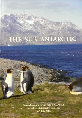 Image for The Sub-Antarctic : proceedings of a forum held at CCAMLR on behalf of Antarctic Tasmania, 6-7 July 2006.