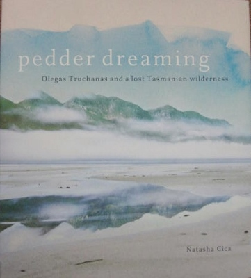 Image for Pedder Dreaming : Olegas Truchanas and a lost Tasmanian wilderness.