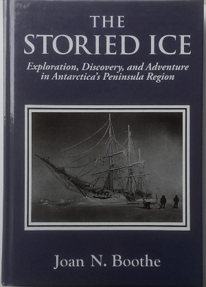 Image for The Storied Ice : exploration, discovery, and adventure in Antarctica's Peninsula region.