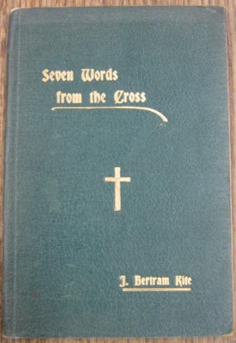 Image for Addresses on the Seven Words from the Cross delivered on Good Friday, April 17th 1908, at the three hours service in St David's Cathedral, Hobart by J. Bertram Kite, Dean of Hobart.