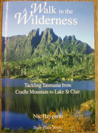 Image for A Walk in the Wilderness : tackling Tasmania from Cradle Mountain to Lake St Clair.