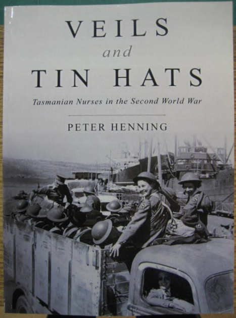 Image for Veils and Tin Hats : Tasmanian nurses in the Second World War.