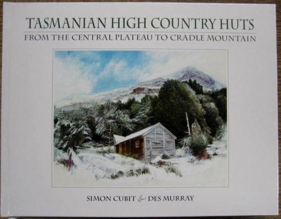 Image for Tasmanian High Country Huts : from the Central Plateau to Cradle Mountain.