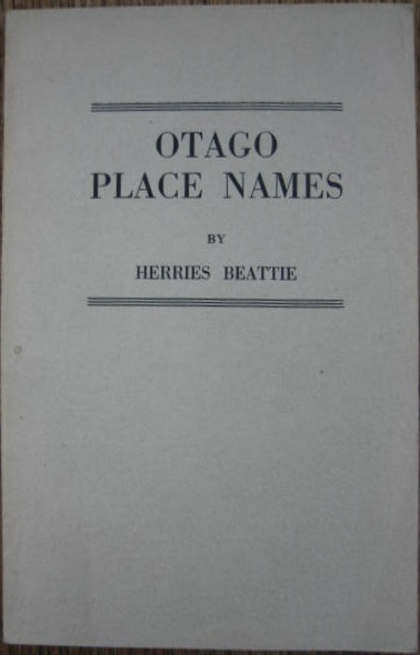 Image for Otago Place Names : as bestowed by the Pakeha and jotted down by Herries Beattie.