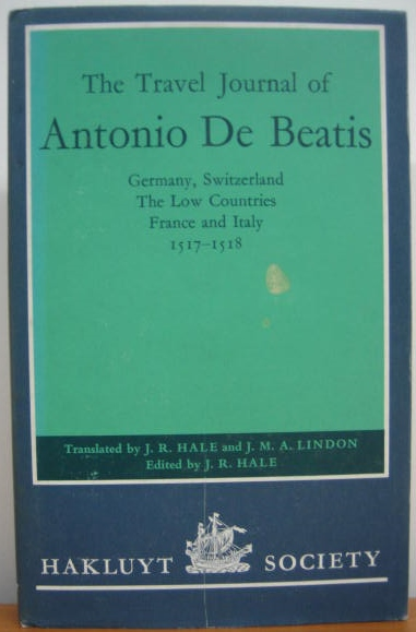 Image for The Travel Journal of Antonio de Beatis : Germany, Switzerland, the Low Countries, France and Italy 1517-1518.
