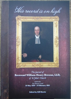 Image for His Record is on High : the journals of Reverend William Henry Browne LLD, of St John's Church Launceston, VDL, 23 May 1830 - 19 February 1845.
