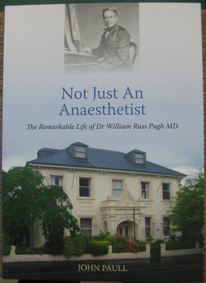 Image for Not Just an Anaethetist : the remarkable life of Dr William Russ Pugh MD.
