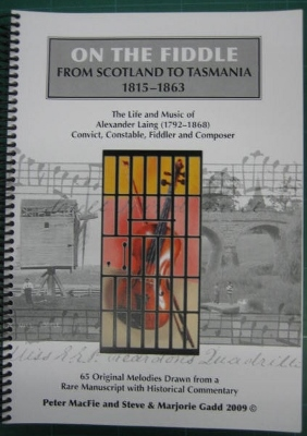 Image for On the Fiddle from Scotland to Tasmania. The Life and Music of Alexander Laing (1792-1868), convict, constable, fiddler and composer : 65 original melodies drawn from a rare manuscript with historical commentary.