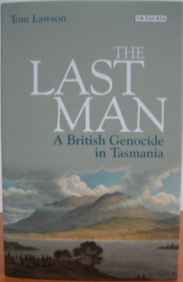 Image for The Last Man : a British genocide in Tasmania.