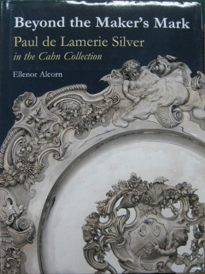 Image for Beyond the Maker's Mark : Paul de Lamerie silver in the Cahn Collection.