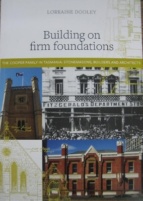Image for Building on Firm Foundations. The Cooper family in Tasmania: stonemasons, builders and architects.
