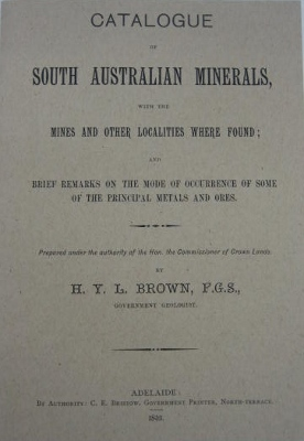 Image for Catalogue of the Minerals of South Australia, with the mines and other localities where found; and brief remarks on the mode of occurence of some of the principal metals and ores.
