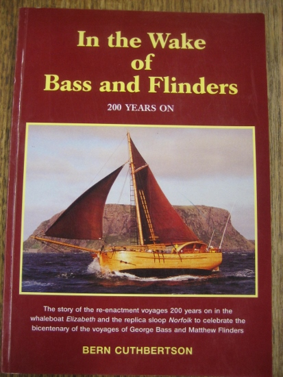 Image for In the Wake of Bass and Flinders, 200 years on. The story of the re-enactment voyages 200 years on in the whaleboat Elizabeth and the replica sloop Norfolk to celebrate the bicentenary of the voyages of George Bass and Matthew Flinders.