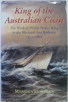 Image for King of the Australian Coast : the work of Phillip Parker King in the Mermaid and Bathurst, 1817-1822.