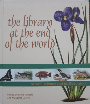 Image for The Library at the End of the World : natural science and its illustrators.