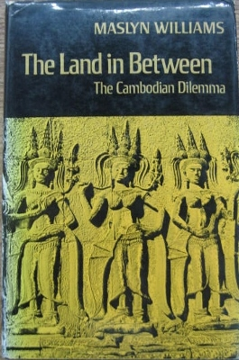 Image for The Land in Between : the Cambodian dilemma.