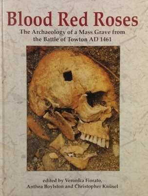 Image for Blood Red Roses : the archaeology of a mass grave from the Battle of Towton AD 1461.