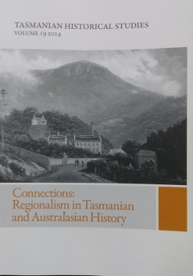 Image for Tasmanian Historical Studies : Volume 19 (2014). Connections : regionalism in Tasmanian and Australian history.