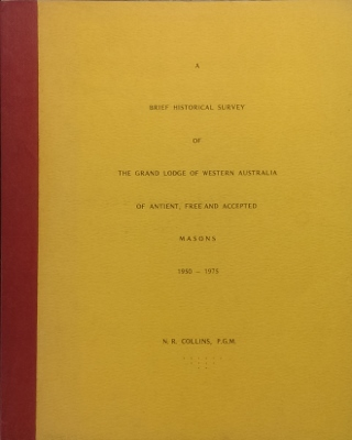 Grand Lodge of Western Australia of Antient, Free and Accepted Masons : a brief historical survey 1950-1975. Being a sequel to Golden Jubilee History 1900-1950.