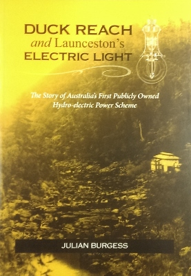 Image for Duck Reach and Launceston's electric light : the story of Australia's first publicly owned hydro-electric power scheme.