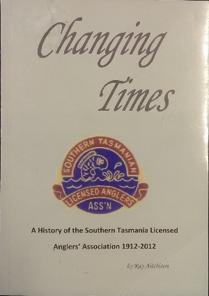 Image for Changing Times : a history of the Southern Tasmanian Licensed Anglers Association 1912-2012.
