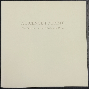 Image for A Licence to Print : Alec Bolton and the Brindabella Press.