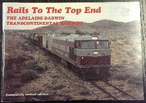 Image for Rails to the Top End : the Adelaide--Darwin Transcontinental Railway.