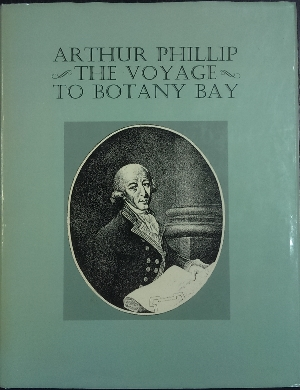 Image for The Voyage of Governor Phillip to Botany Bay, with an account of the establishment of the colonies of Port Jackson and Norfolk Island, compiled from authentic papers...