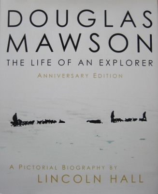 Image for Douglas Mawson : the life of an explorer. A pictorial biography : anniversary edition.